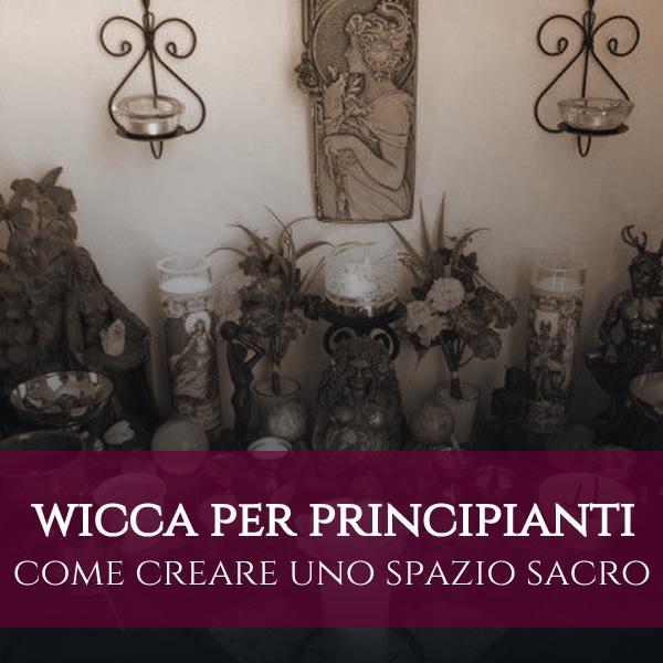 Wicca per principianti : come creare uno spazio sacro