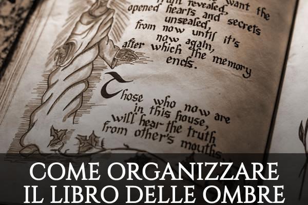 Come organizzare il Libro delle Ombre