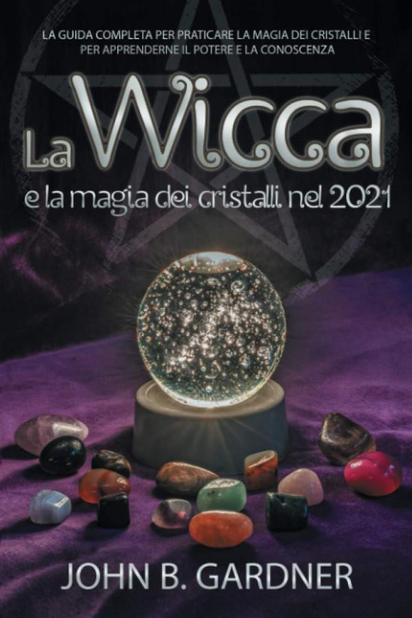wicca e magia dei cristalli 2021 john gardner